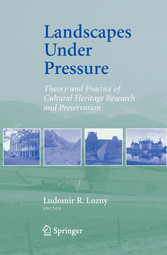 Landscapes under Pressure - Theory and Practice of Cultural Heritage Research and Preservation